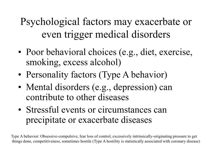 Psychological factors may exacerbate or even trigger medical disorders