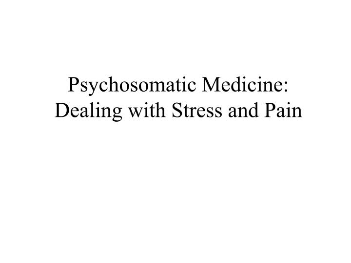 psychosomatic medicine dealing with stress and pain n.