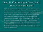step 4 continuing a case until after homeless court