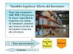 variables log sticas efecto del inventario
