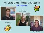 mr carroll mrs yerger mrs kocotis art teachers
