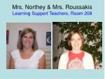 mrs northey mrs roussakis learning support teachers room 208