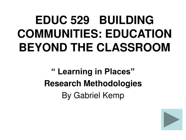 educ 529 building communities education beyond the classroom n.