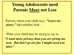 young adolescents need parents more not less