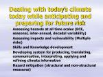 dealing with today s climate today while anticipating and preparing for future risk