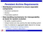 persistent archive requirements