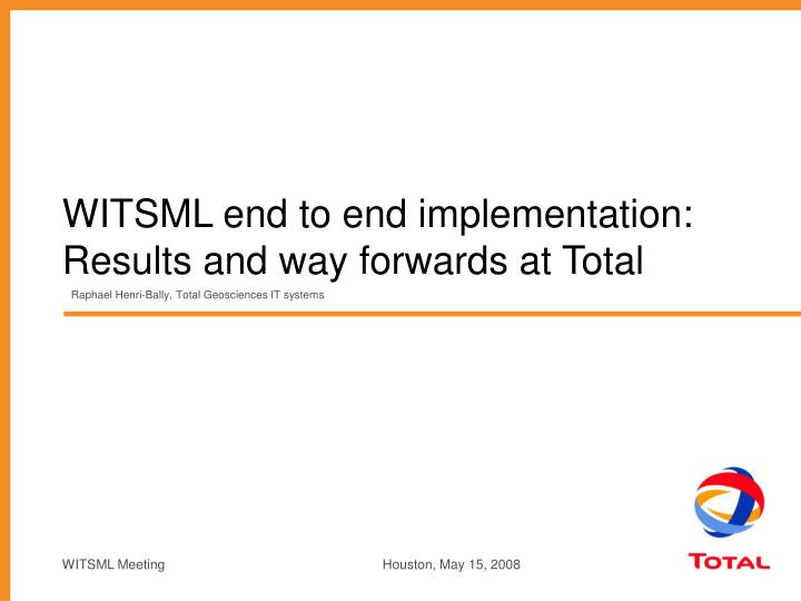 witsml end to end implementation results and way forwards at total n.