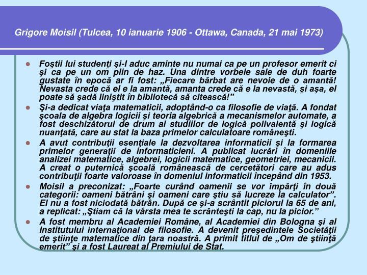 Grigore Moisil (Tulcea, 10 ianuarie 1906 - Ottawa, Canada, 21 mai 1973)
