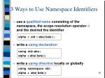 3 ways to use namespace identifiers