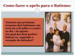 como fazer o apelo para o batismo