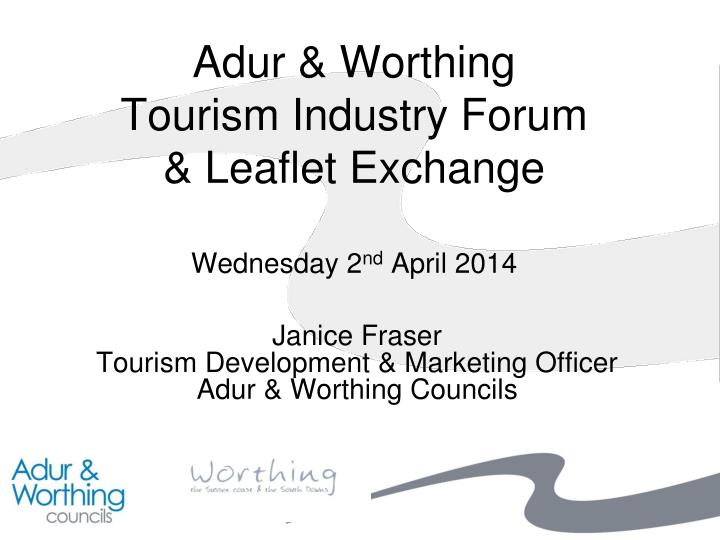 adur worthing tourism industry forum leaflet exchange wednesday 2 nd april 2014 n.