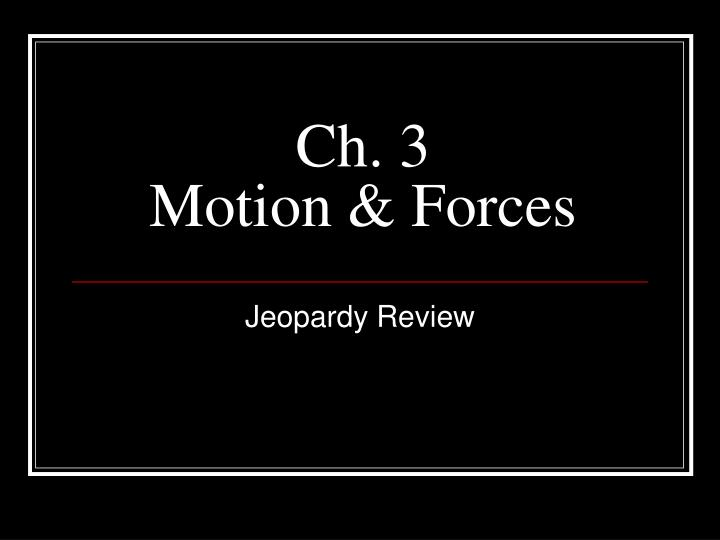 ch 3 motion forces n.