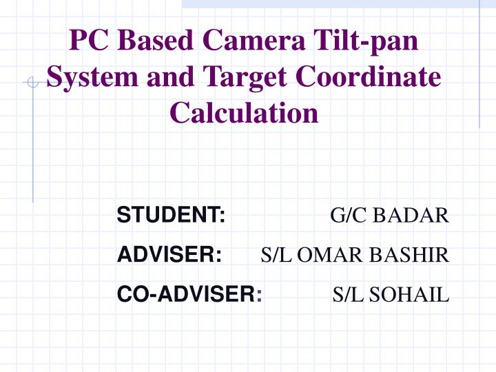 pc based camera tilt pan system and target coordinate calculation n.