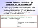how does the rootkit loader inject the rootkit dll into the target process