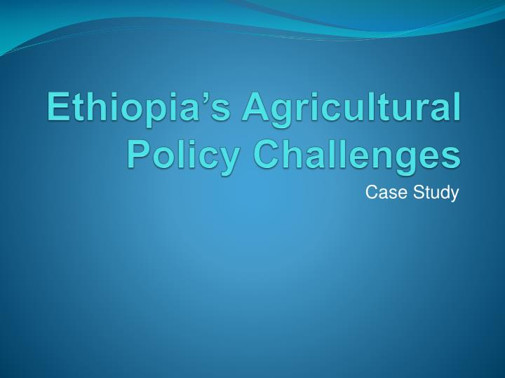 ethiopia s agricultural policy challenges n.