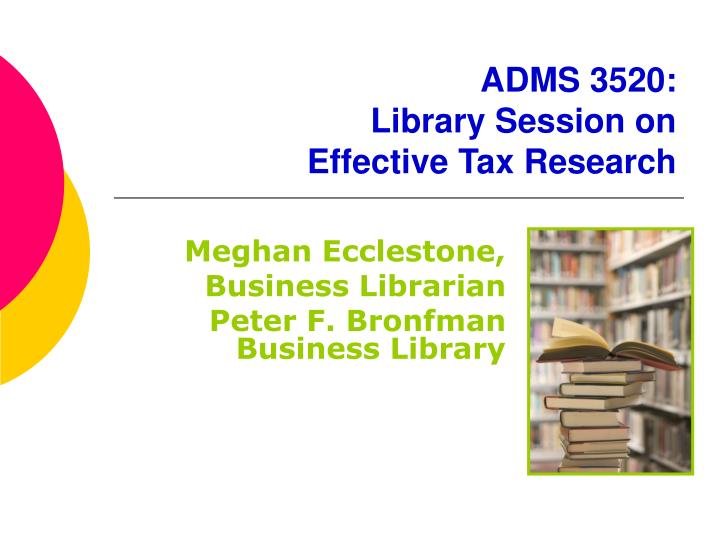 adms 3520 library session on effective tax research n.