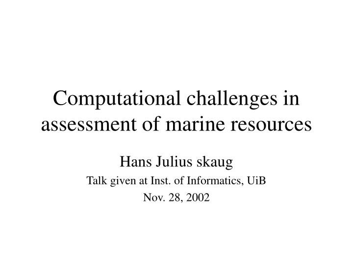 computational challenges in assessment of marine resources n.