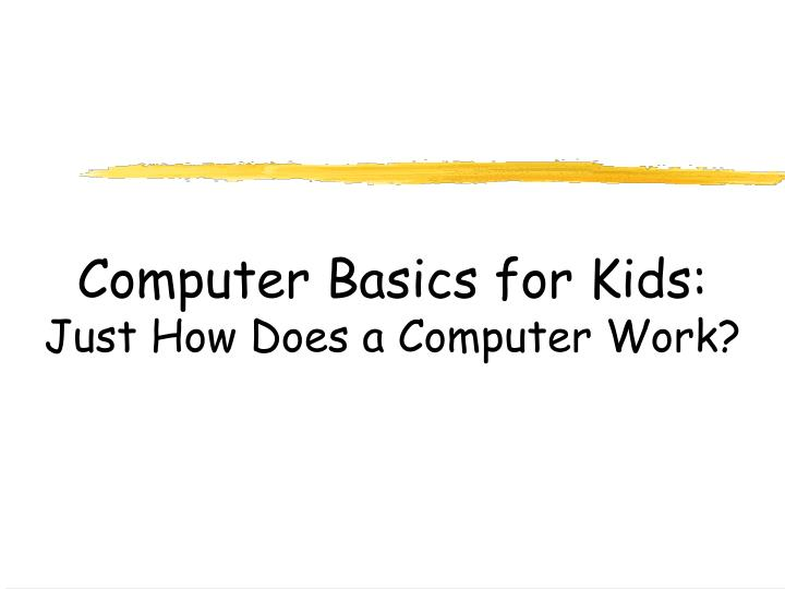 computer basics for kids just how does a computer work n.