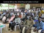 central africa the 2010 round table in chad