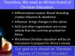 therefore we need an african brand of christian education