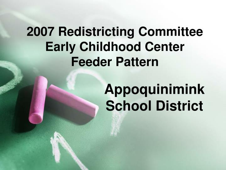 2007 redistricting committee early childhood center feeder pattern n.