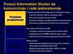 pomo information worker da komuniciraju i rade jednostavnije
