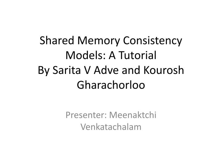 shared memory consistency models a tutorial by sarita v adve and kourosh gharachorloo n.
