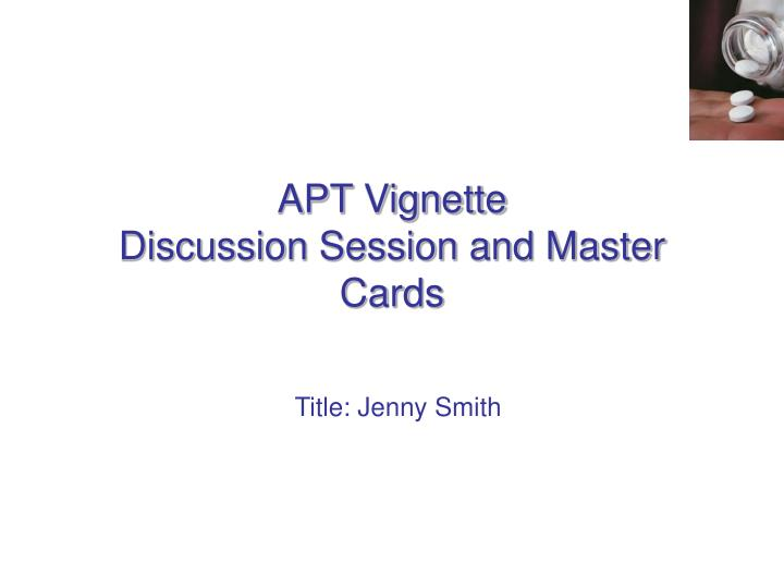 apt vignette discussion session and master cards n.
