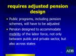 requires adjusted pension design