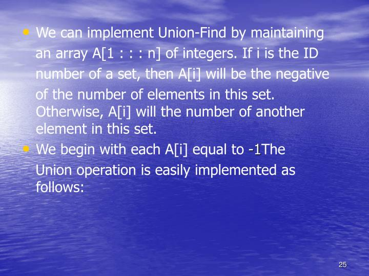 We can implement Union-Find by maintaining