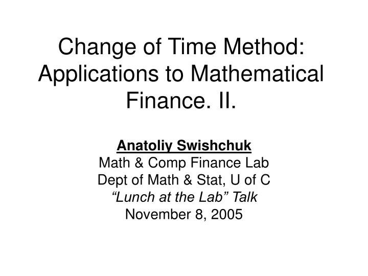 change of time method applications to mathematical finance ii n.