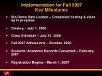 implementation for fall 2007 key milestones