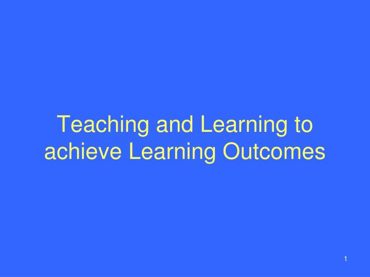 teaching and learning to achieve learning outcomes n.