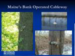 maine s bank operated cableway