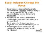 social inclusion changes the focus