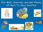 eat well exercise and get plenty of rest to stay healthy