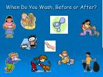 when do you wash before or after