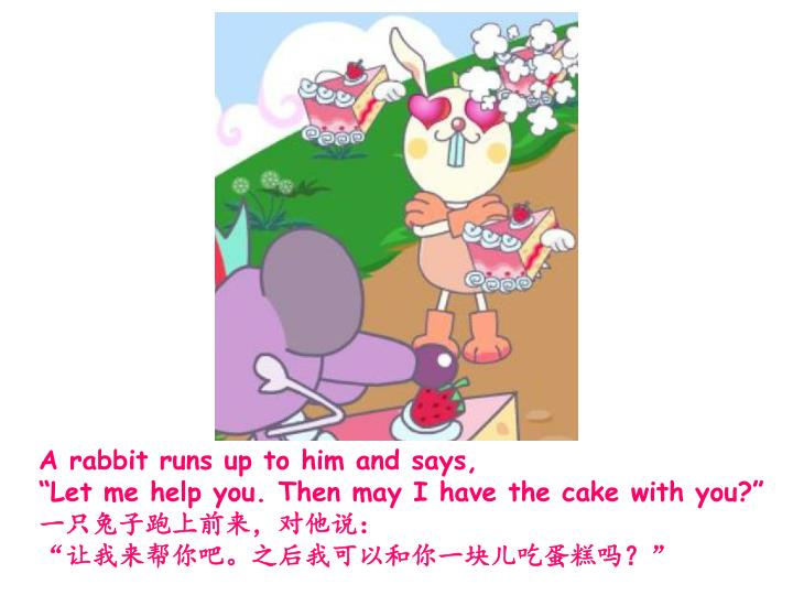 A rabbit runs up to him and says,