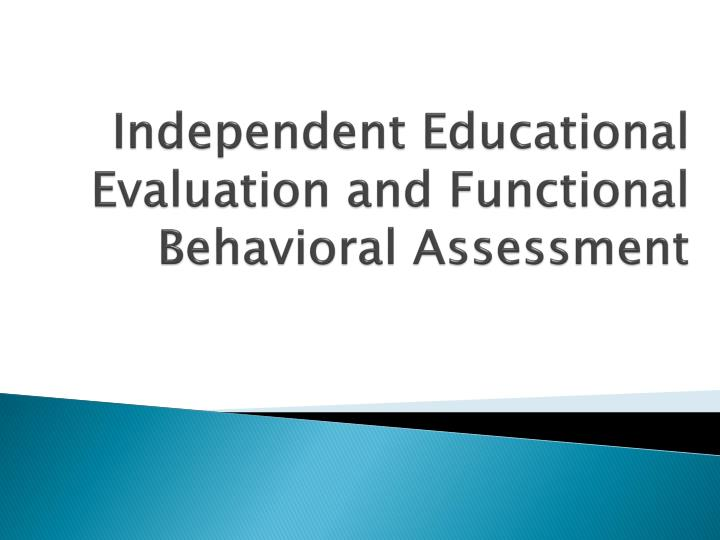 independent educational evaluation and functional behavioral assessment n.