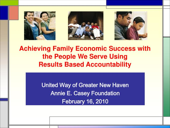 achieving family economic success with the people we serve using results based accountability n.