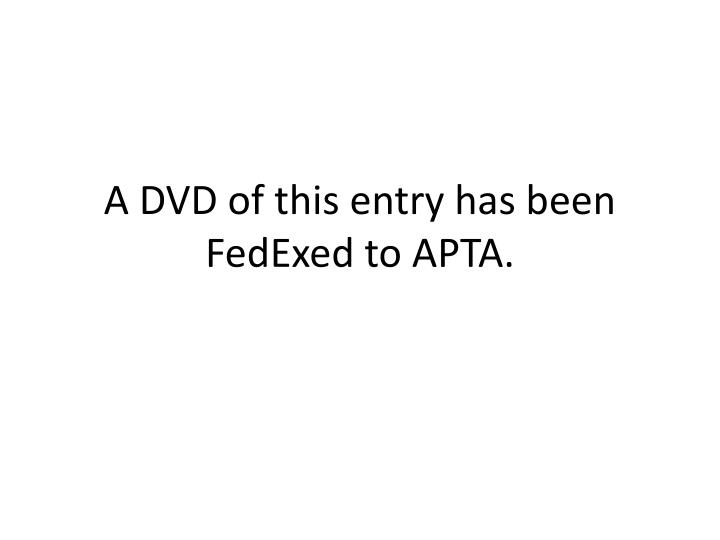 a dvd of this entry has been fedexed to apta n.