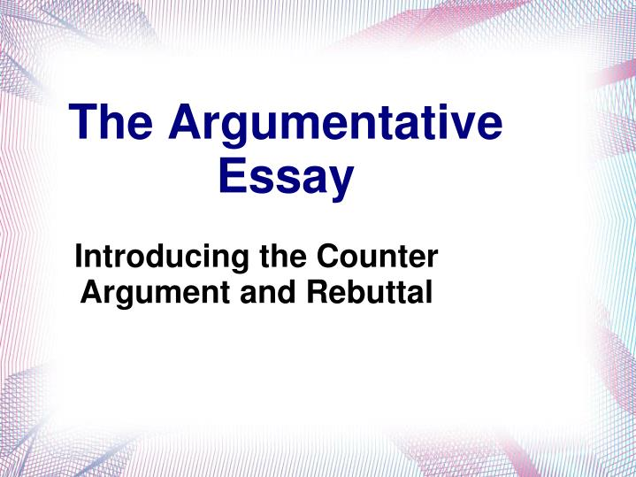 introducing the counter argument and rebuttal n.