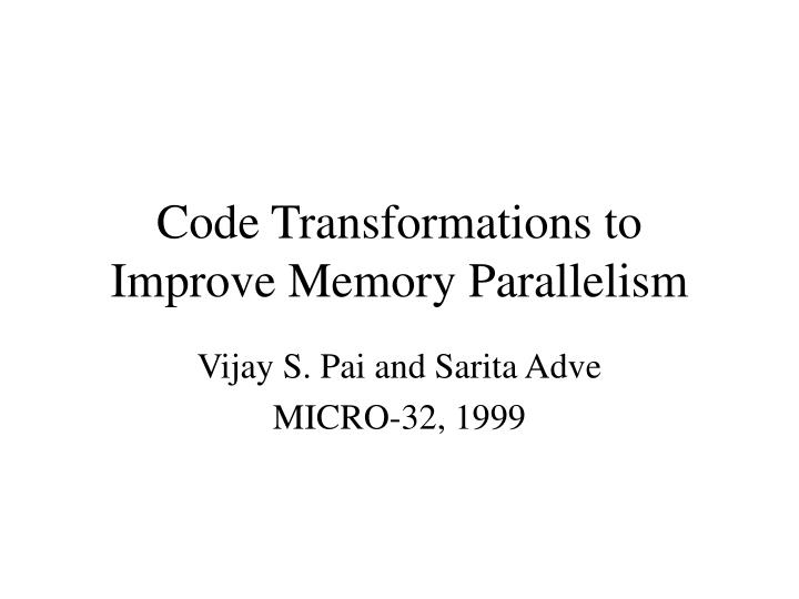 code transformations to improve memory parallelism n.