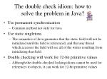 the double check idiom how to solve the problem in java