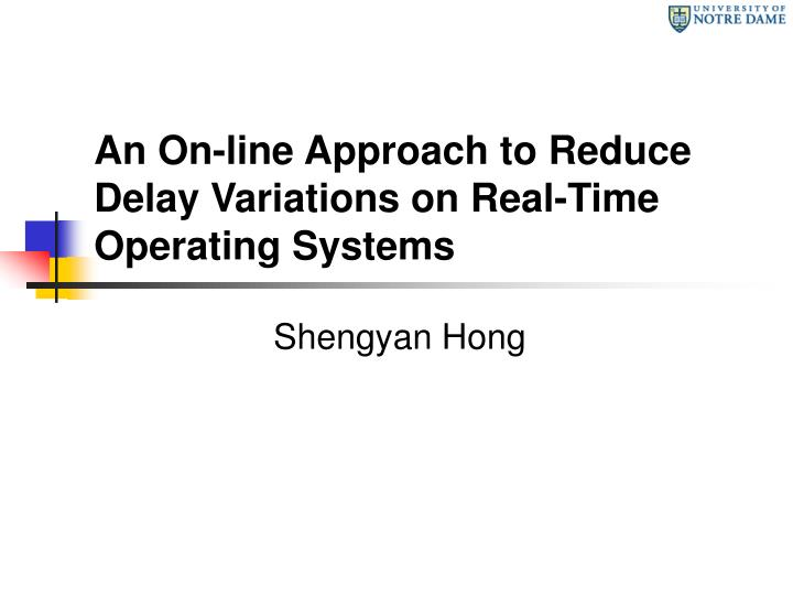 an on line approach to reduce delay variations on real time operating systems n.