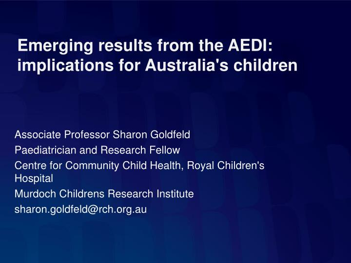 emerging results from the aedi implications for australia s children n.