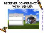 receiver conferencing with sender