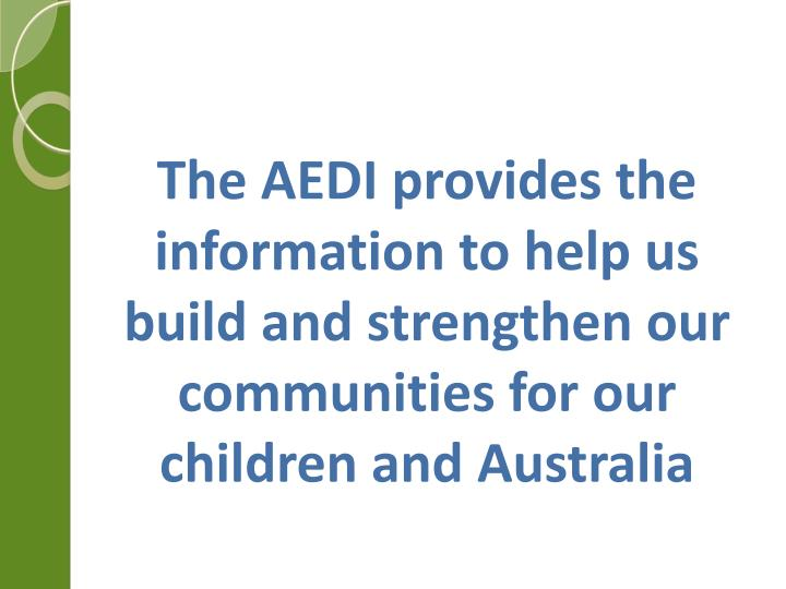The AEDI provides the information to help us build and strengthen our communities for our children and Australia