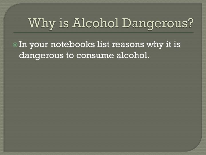 why is a lcohol dangerous n.