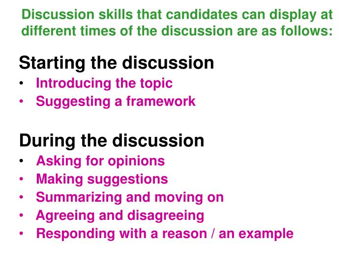 Discussion skills that candidates can display at different times of the discussion are as follows